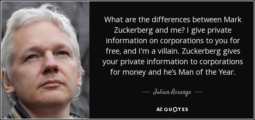 Julian Assange quote what is the difference between me and Mark Zuckerberg