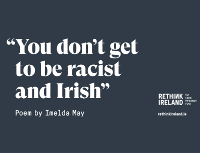You don't get to be racist and Irish, poem by Imelda May for Rethink Ireland billiboard